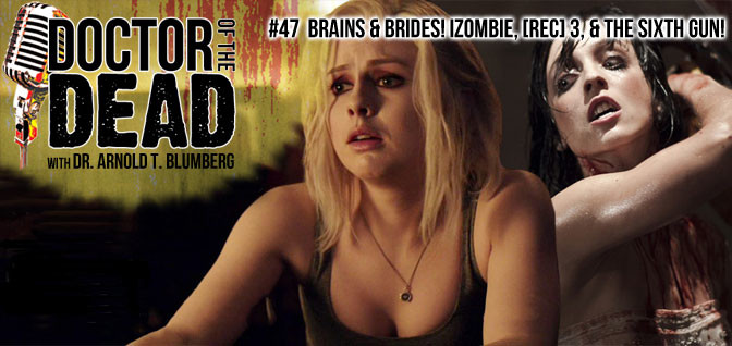 47: Brains and Brides! iZombie, REC 3, and The Sixth Gun!