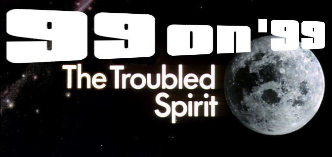 "99 on 99: ""The Troubled Spirit"""