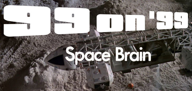 "99 on 99: ""Space Brain"""