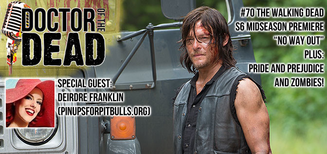 "70: The Walking Dead S06E09 ""No Way Out"" Plus: Pride and Prejudice and Zombies! Special Guest: Deirdre Franklin (Pinups for Pitbulls)"