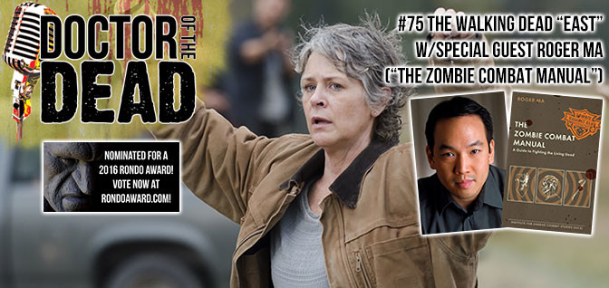 "75: The Walking Dead S06E15 ""East"" with special guest Roger Ma of The Zombie Combat Manual"