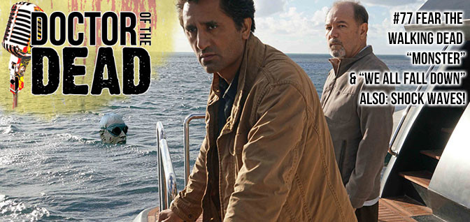 "77: Fear the Walking Dead S02E01 ""Monster"" S02E02 ""We All Fall Down"" Shock Waves"