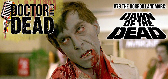 78: The Horror Landmark – DAWN OF THE DEAD