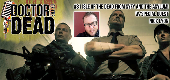 81: Isle of the Dead from Syfy and The Asylum with Special Guest Nick Lyon