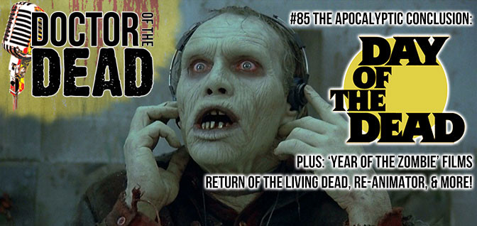 "85: The Apocalyptic Conclusion – DAY OF THE DEAD Plus ""Year of the Zombie"" Films"
