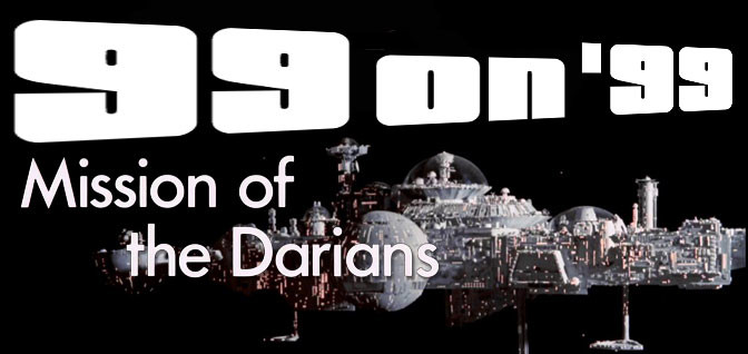 "99 on 99: ""Mission of the Darians"""