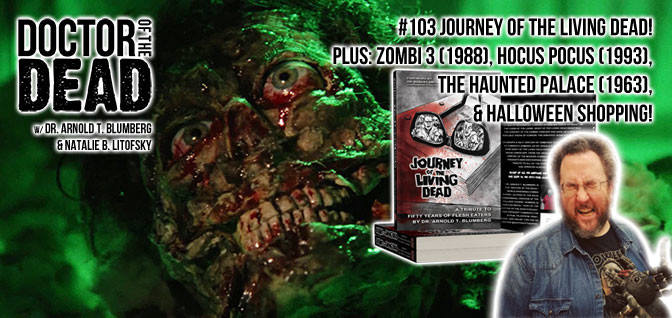 103: Journey of the Living Dead! Plus: Zombi 3, Hocus Pocus, The Haunted Palace, and Halloween Shopping!