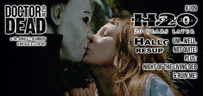 109: Halloween H20, Halloween Resurrection, Plus Night of the Living Deb and Ruin Me